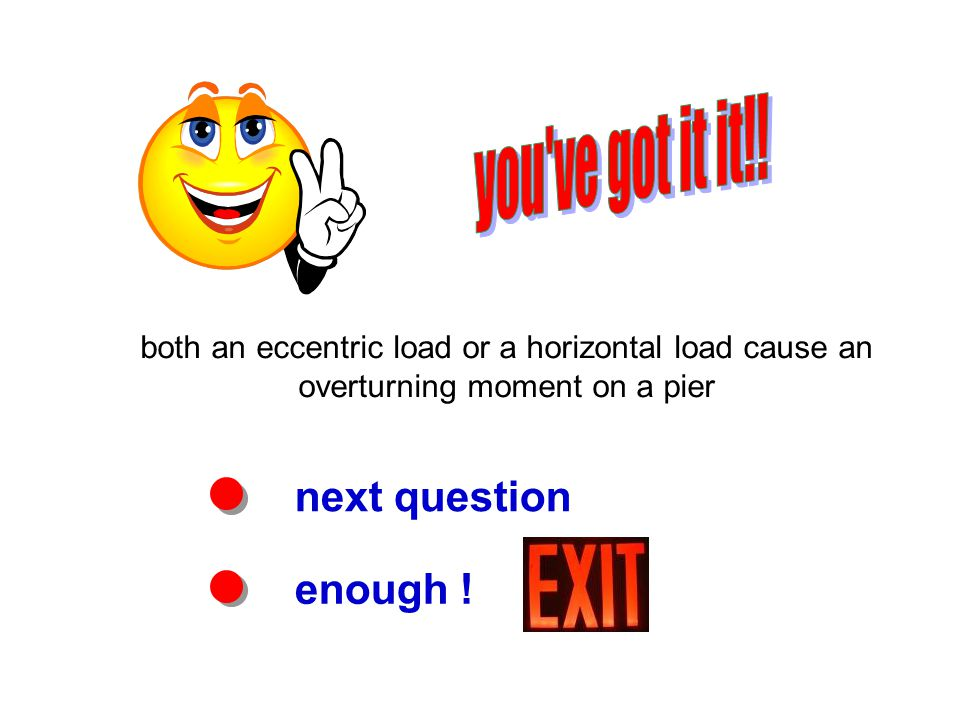 next question enough ! both an eccentric load or a horizontal load cause an overturning moment on a pier