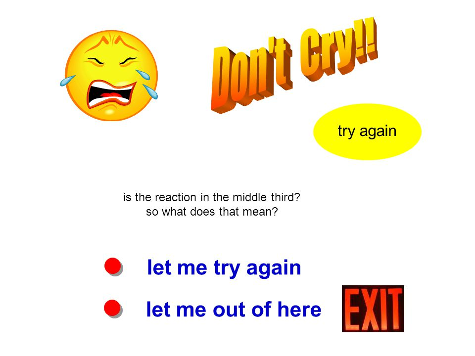 try again is the reaction in the middle third? so what does that mean? let me try again let me out of here