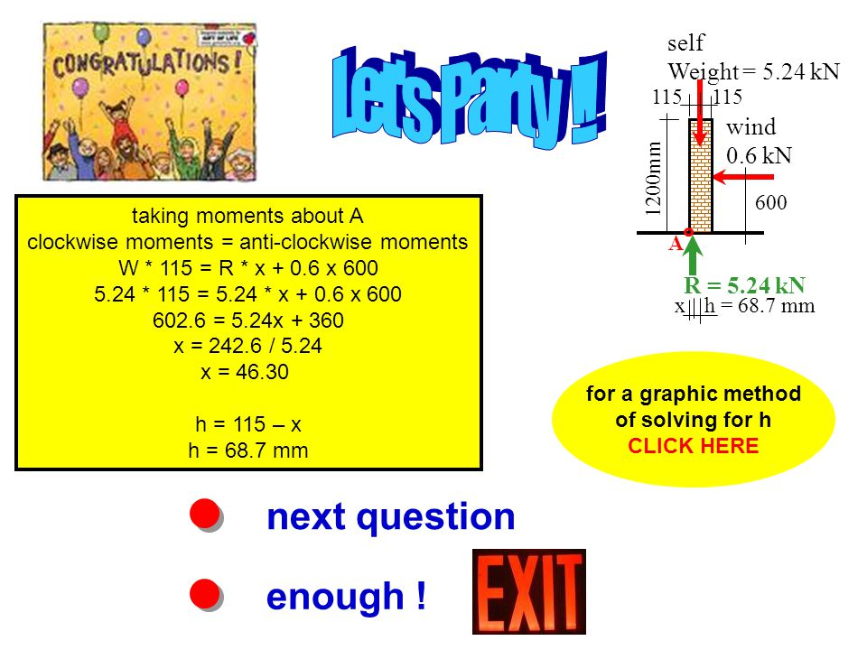 next question enough ! taking moments about A clockwise moments = anti-clockwise moments W * 115 = R * x + 0.6 x 600 5.24 * 115 = 5.24 * x + 0.6 x 600