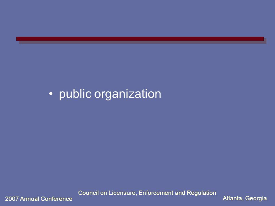 Atlanta, Georgia 2007 Annual Conference Council on Licensure, Enforcement and Regulation public organization