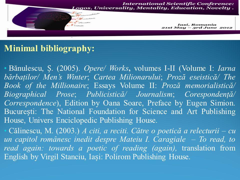 Minimal bibliography: Bănulescu,. (2005). Opere/ Works, volumes I-II (Volume I: Iarna bărbaţilor/ Men's Winter; Cartea Milionarului; Proză eseistică/