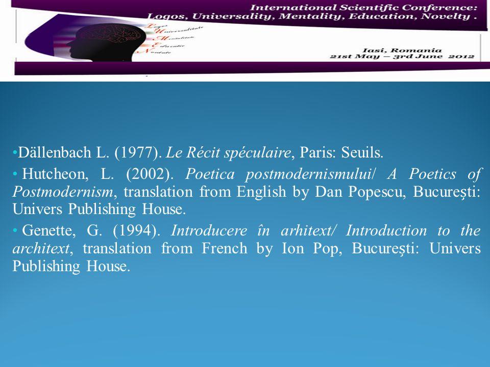 Dällenbach L. (1977). Le Récit spéculaire, Paris: Seuils. Hutcheon, L. (2002). Poetica postmodernismului/ A Poetics of Postmodernism, translation from