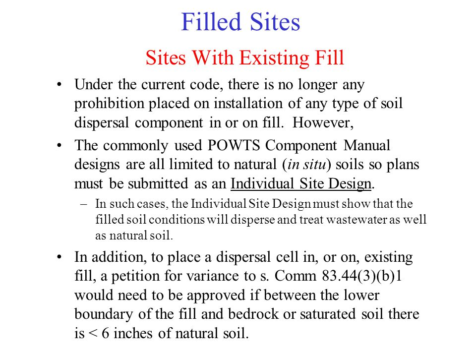 Filled Sites Sites With Existing Fill Under the current code, there is no longer any prohibition placed on installation of any type of soil dispersal
