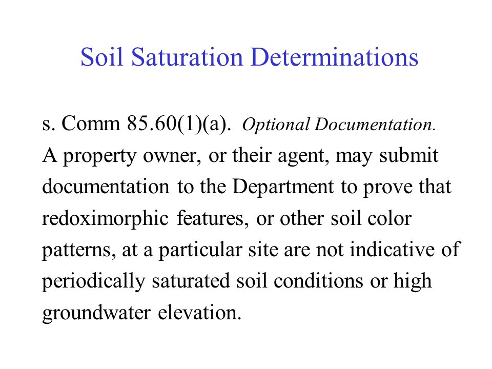 Soil Saturation Determinations s. Comm 85.60(1)(a). Optional Documentation. A property owner, or their agent, may submit documentation to the Departme