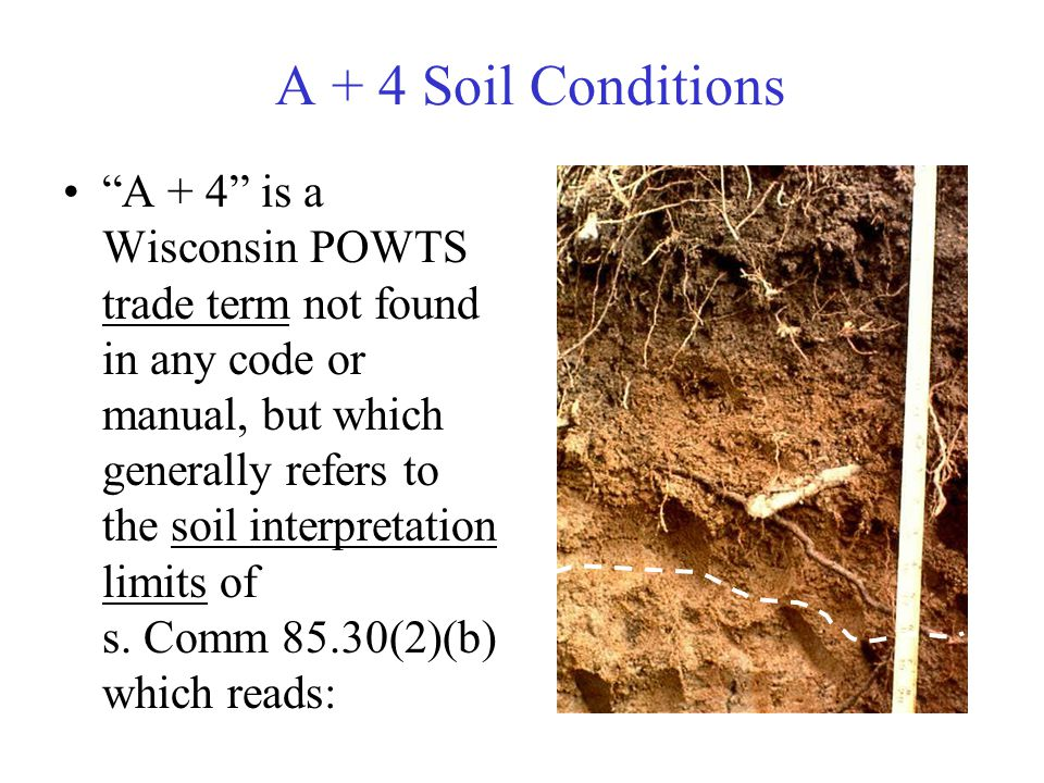 """A + 4 Soil Conditions """"A + 4"""" is a Wisconsin POWTS trade term not found in any code or manual, but which generally refers to the soil interpretation l"""