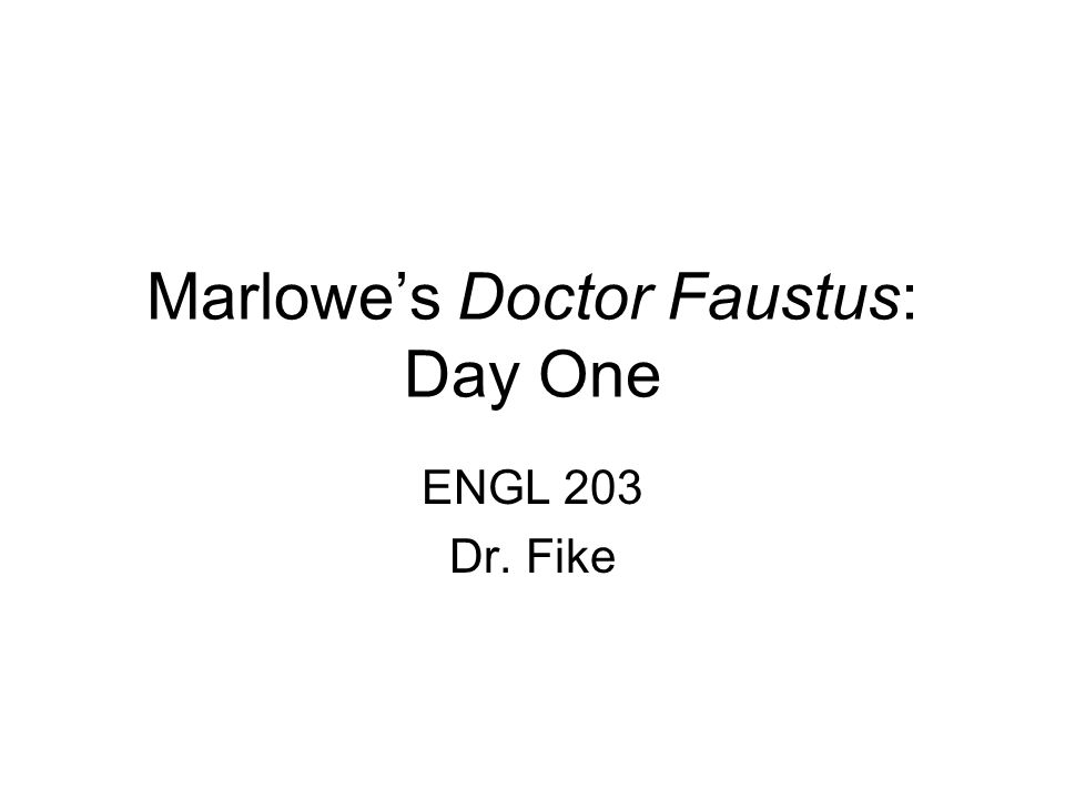 Marlowe's Doctor Faustus: Day One ENGL 203 Dr. Fike