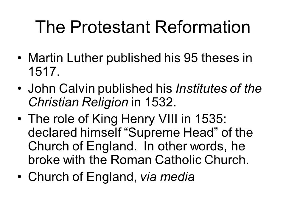 The Protestant Reformation Martin Luther published his 95 theses in 1517. John Calvin published his Institutes of the Christian Religion in 1532. The