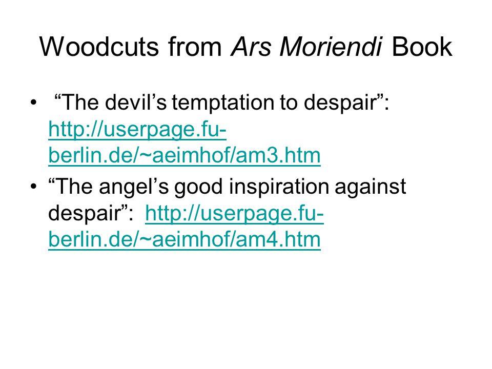 "Woodcuts from Ars Moriendi Book ""The devil's temptation to despair"": http://userpage.fu- berlin.de/~aeimhof/am3.htm http://userpage.fu- berlin.de/~aei"