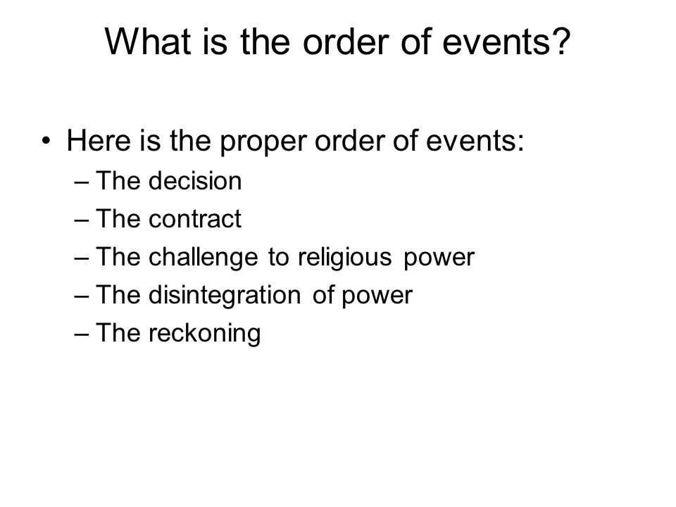 What is the order of events? Here is the proper order of events: –The decision –The contract –The challenge to religious power –The disintegration of
