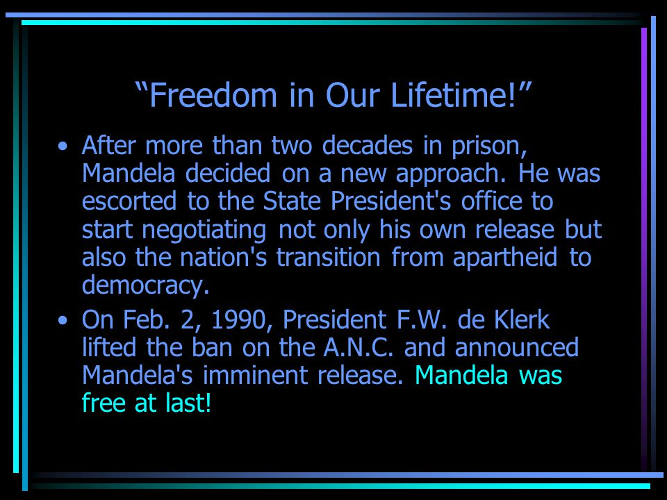"""Freedom in Our Lifetime!"" After more than two decades in prison, Mandela decided on a new approach. He was escorted to the State President's office t"