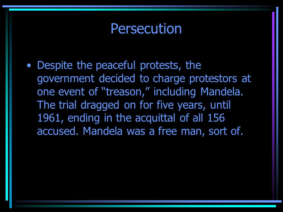 Persecution But by the time Mandela was acquitted, South Africa had been convulsed by the massacre of 69 peaceful black demonstrators at Sharpeville in March 1960.