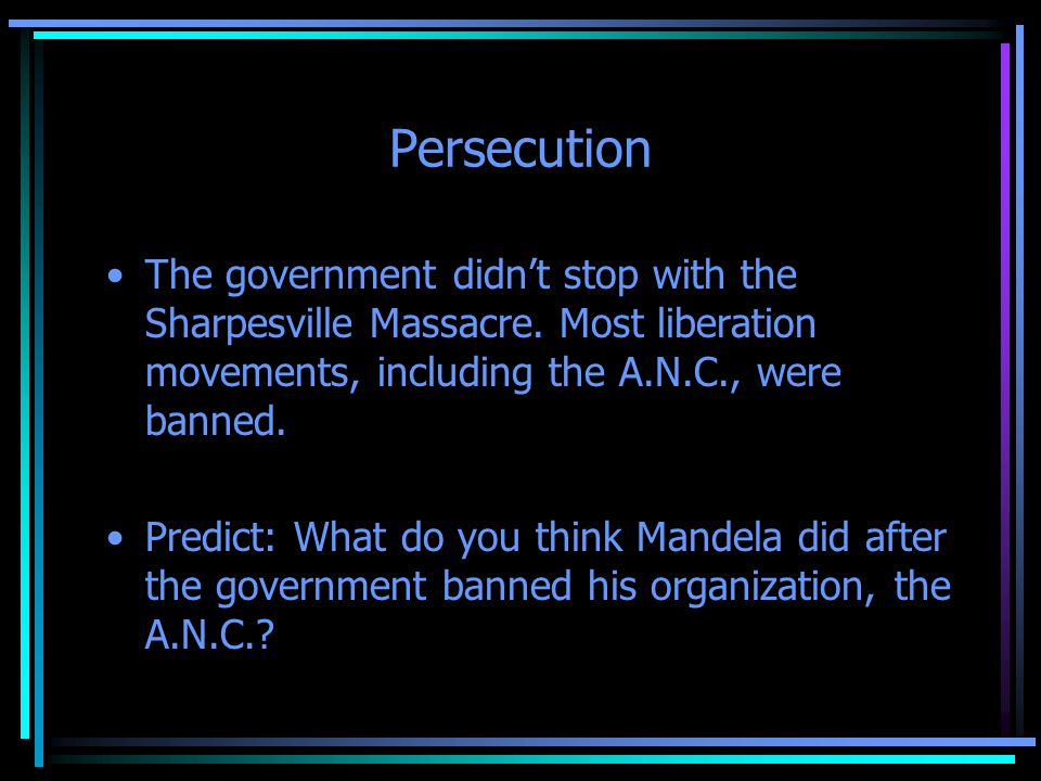 Resistance So what did Mandela do when his organization, the A.N.C.