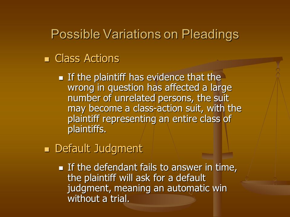 Possible Variations on Pleadings Class Actions Class Actions If the plaintiff has evidence that the wrong in question has affected a large number of unrelated persons, the suit may become a class-action suit, with the plaintiff representing an entire class of plaintiffs.