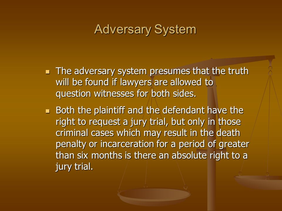 The adversary system presumes that the truth will be found if lawyers are allowed to question witnesses for both sides.
