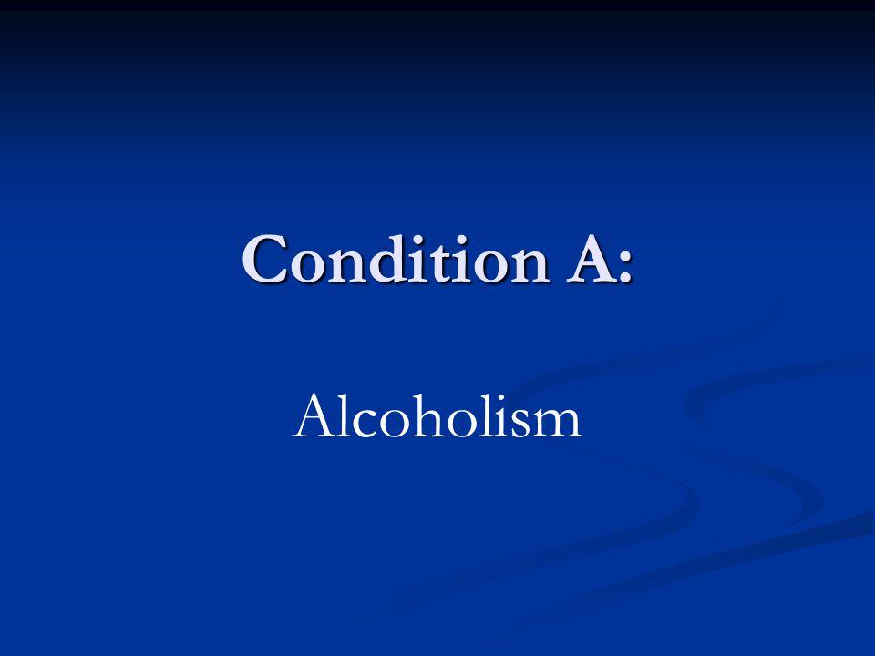 Condition A: Alcoholism