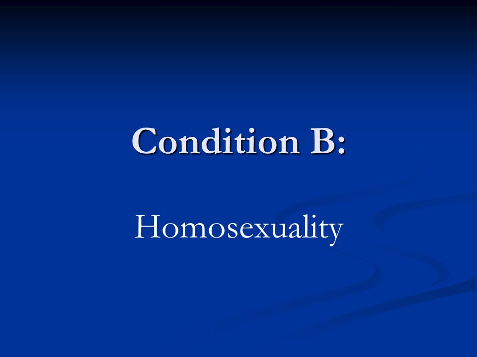 Condition B: Homosexuality