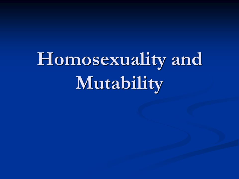 Homosexuality and Mutability