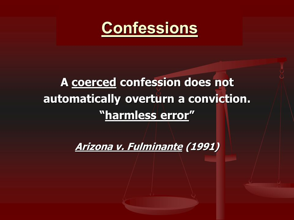 Confessions A coerced confession does not automatically overturn a conviction.