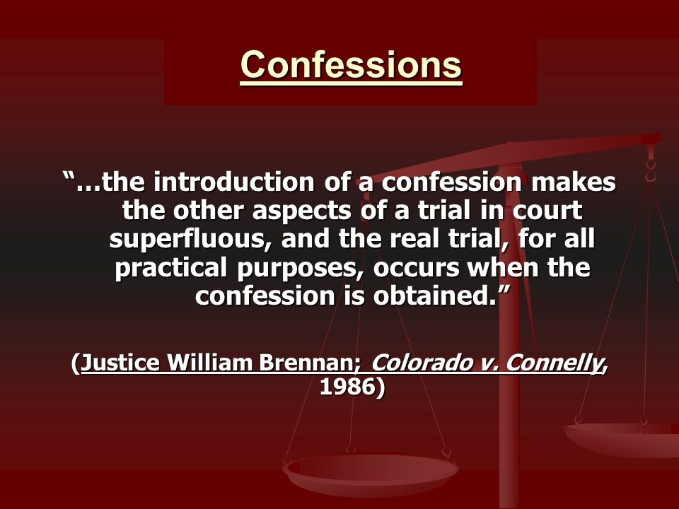 "Confessions ""…the introduction of a confession makes the other aspects of a trial in court superfluous, and the real trial, for all practical purposes"