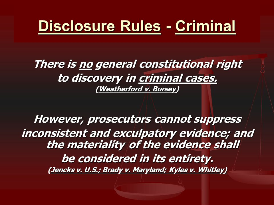 Disclosure Rules - Criminal There is no general constitutional right to discovery in criminal cases.