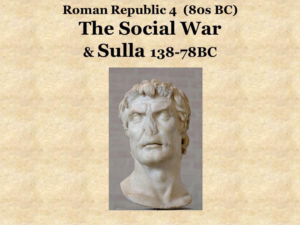 Roman Republic 4 (80s BC) The Social War & Sulla 138-78BC