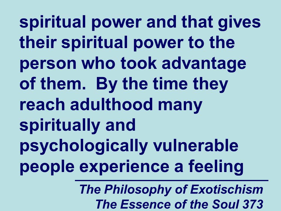 The Philosophy of Exotischism The Essence of the Soul 373 spiritual power and that gives their spiritual power to the person who took advantage of them.