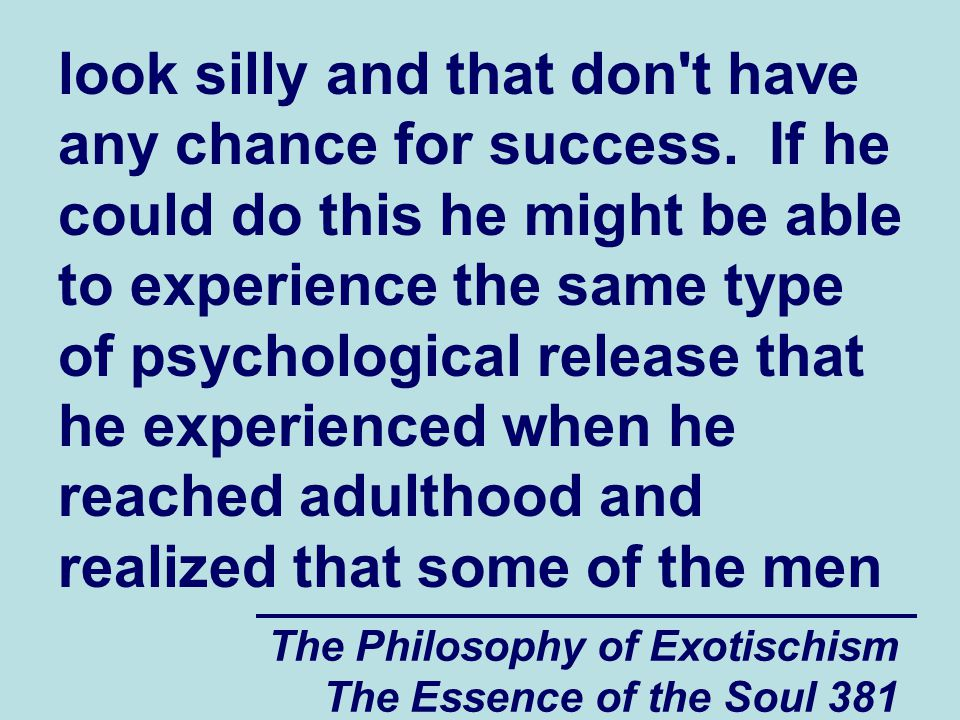 The Philosophy of Exotischism The Essence of the Soul 381 look silly and that don t have any chance for success.