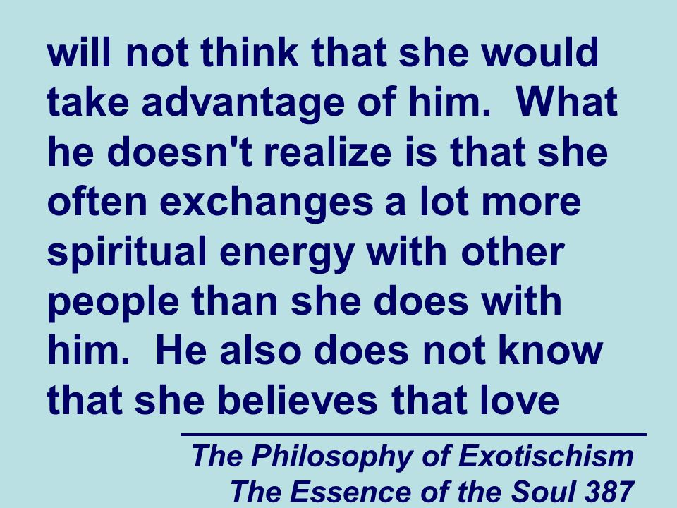 The Philosophy of Exotischism The Essence of the Soul 387 will not think that she would take advantage of him.