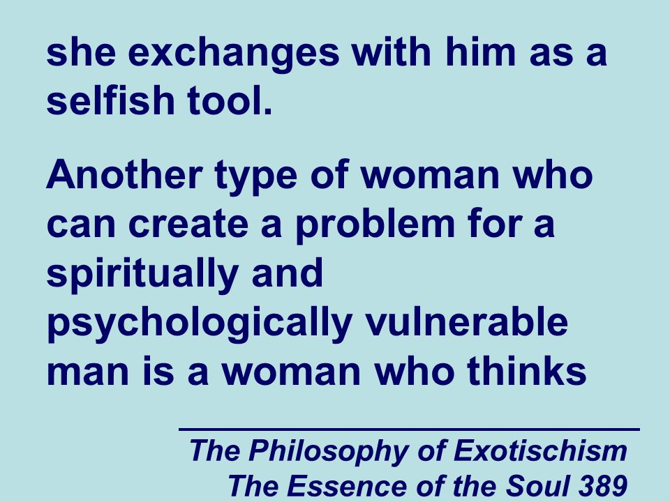 The Philosophy of Exotischism The Essence of the Soul 389 she exchanges with him as a selfish tool.