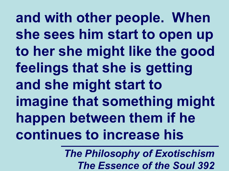The Philosophy of Exotischism The Essence of the Soul 392 and with other people.