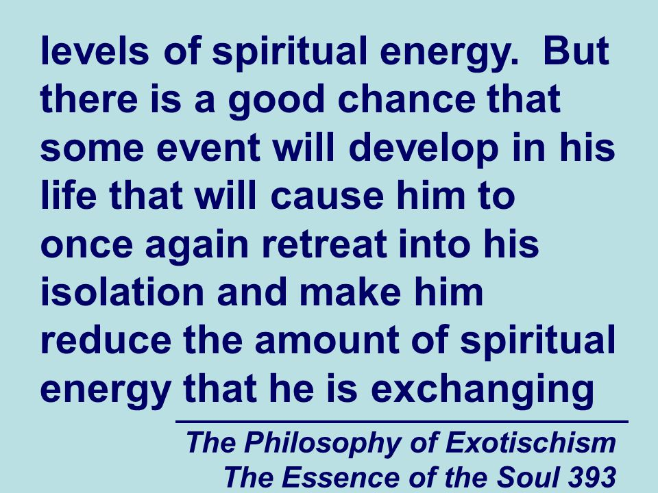The Philosophy of Exotischism The Essence of the Soul 393 levels of spiritual energy.