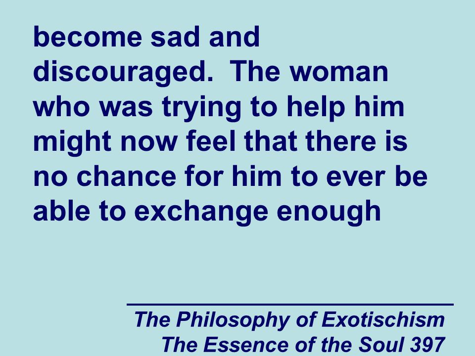 The Philosophy of Exotischism The Essence of the Soul 397 become sad and discouraged.