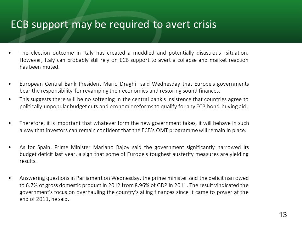 13 ECB support may be required to avert crisis The election outcome in Italy has created a muddled and potentially disastrous situation. However, Ital
