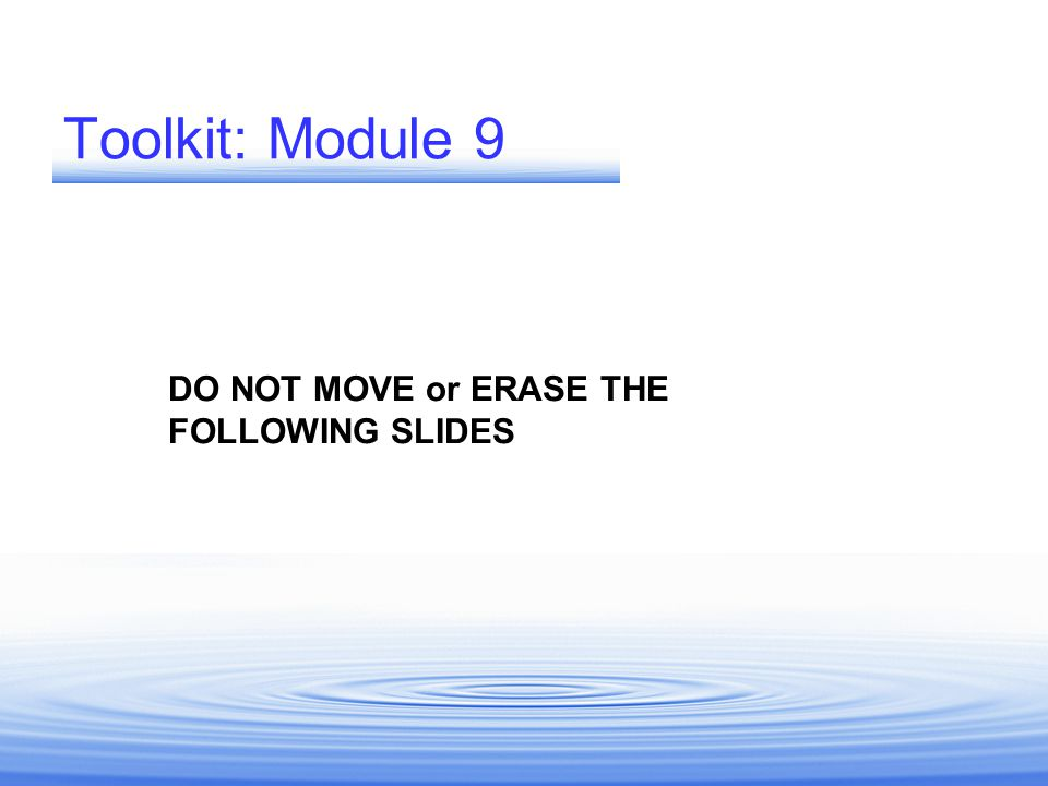 Toolkit: Module 9 DO NOT MOVE or ERASE THE FOLLOWING SLIDES