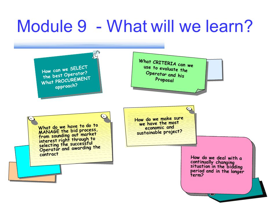Module 9 - What will we learn? How can we SELECT the best Operator? What PROCUREMENT approach? How do we deal with a continually changing situation in