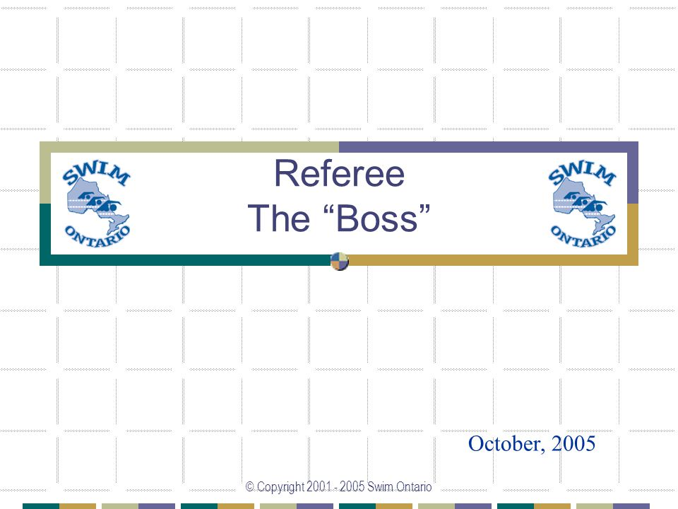 © Copyright 2001 - 2005 Swim Ontario Referee The Boss October, 2005