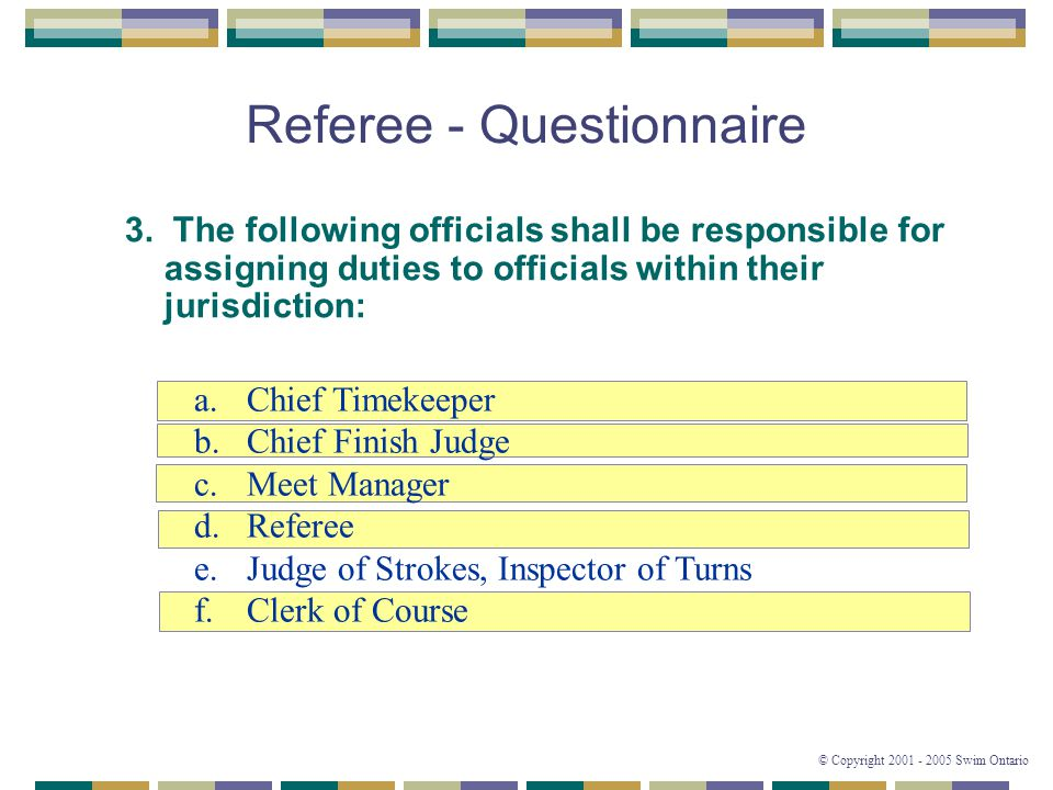 © Copyright 2001 - 2005 Swim Ontario Referee - Questionnaire 3.