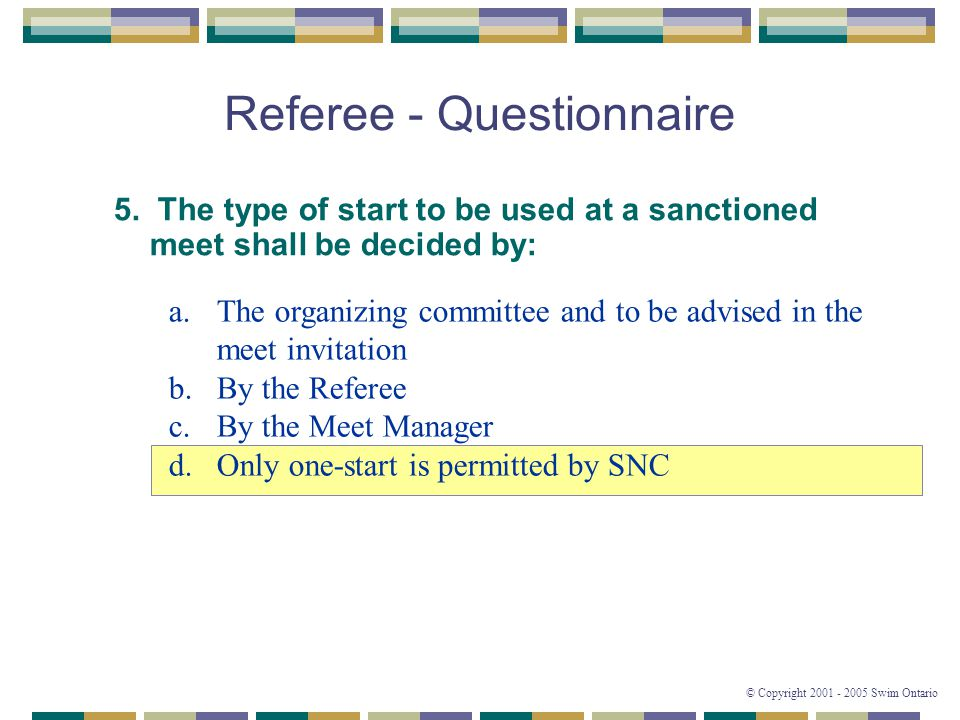 © Copyright 2001 - 2005 Swim Ontario Referee - Questionnaire 5.