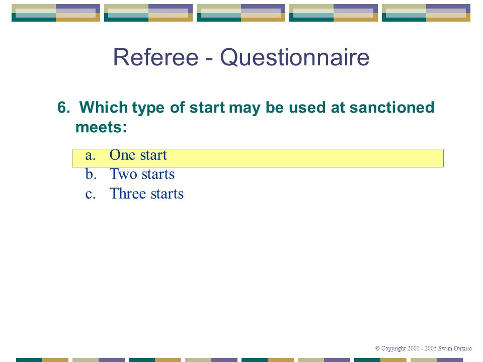 © Copyright 2001 - 2005 Swim Ontario Referee - Questionnaire 6.