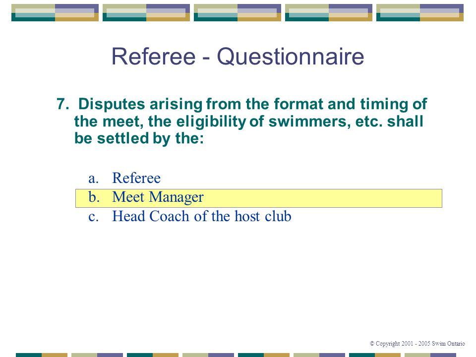 © Copyright 2001 - 2005 Swim Ontario Referee - Questionnaire 7.