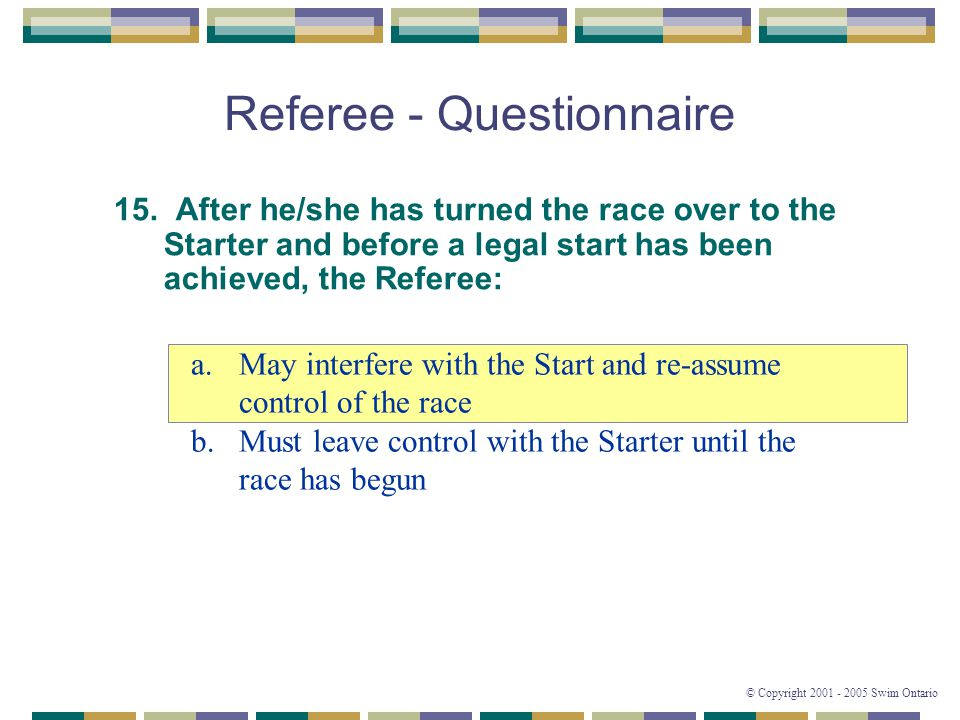 © Copyright 2001 - 2005 Swim Ontario Referee - Questionnaire 15.