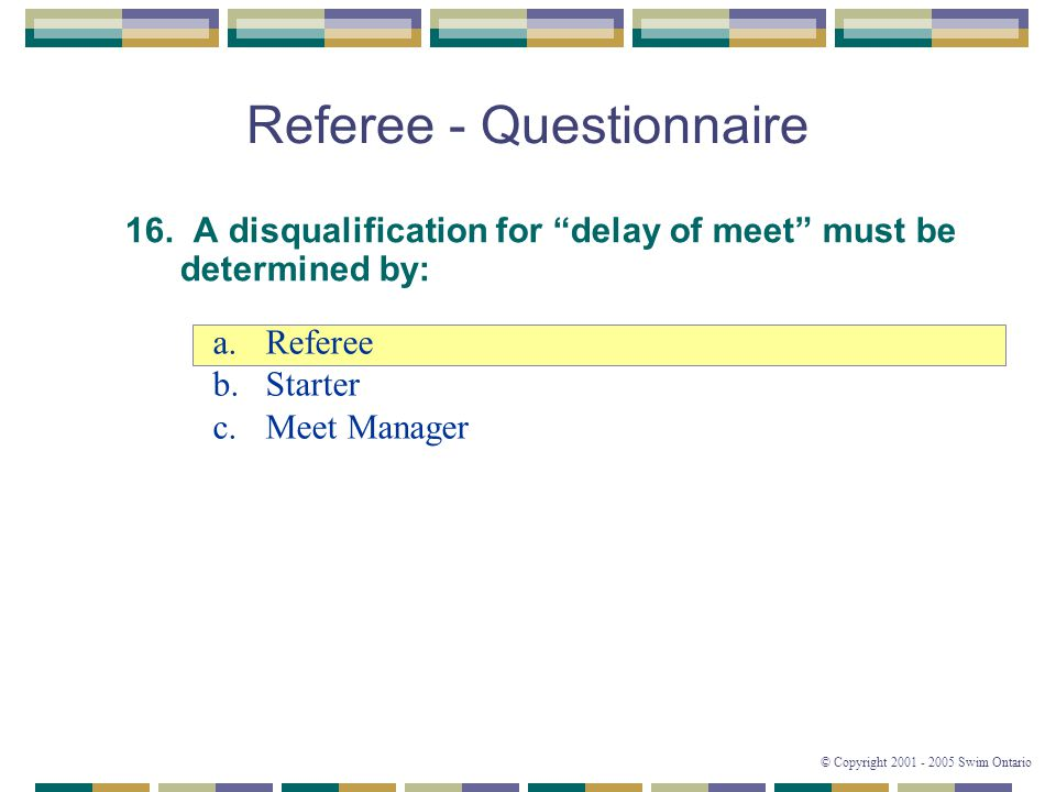 © Copyright 2001 - 2005 Swim Ontario Referee - Questionnaire 16.