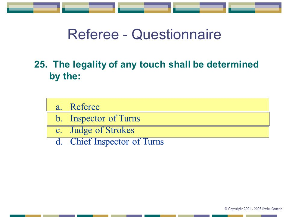 © Copyright 2001 - 2005 Swim Ontario Referee - Questionnaire 25.