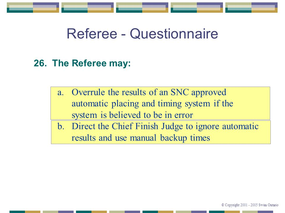 © Copyright 2001 - 2005 Swim Ontario Referee - Questionnaire 26.