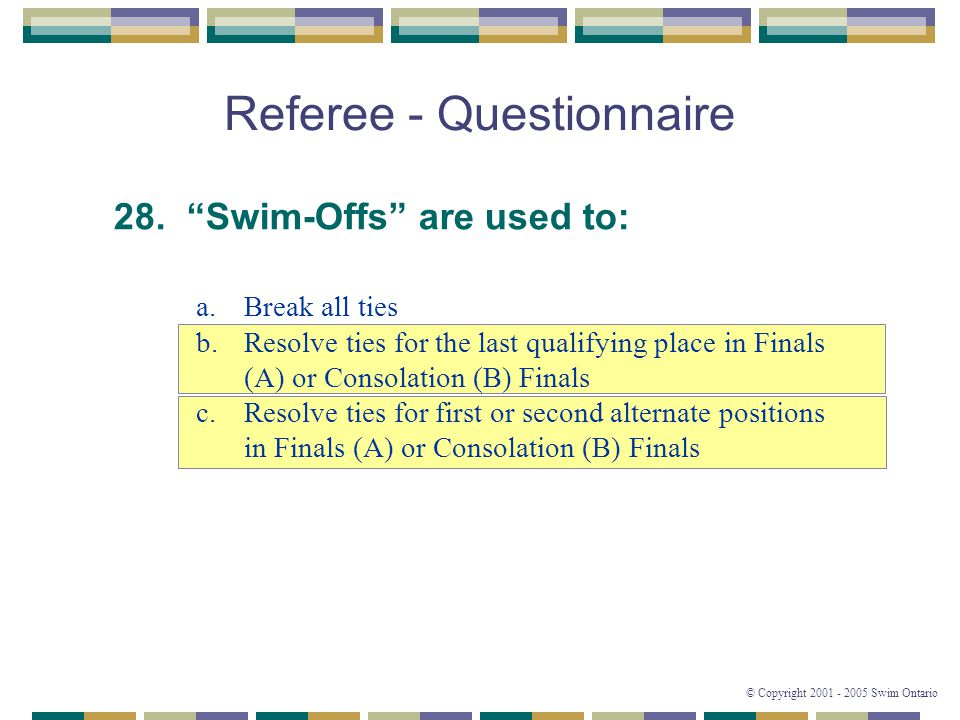 © Copyright 2001 - 2005 Swim Ontario Referee - Questionnaire 28.