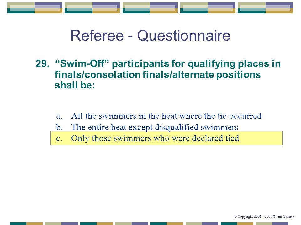 © Copyright 2001 - 2005 Swim Ontario Referee - Questionnaire 29.