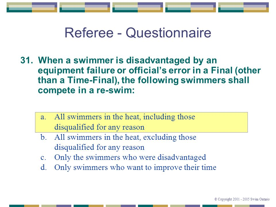 © Copyright 2001 - 2005 Swim Ontario Referee - Questionnaire 31.