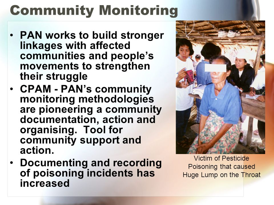 Community Monitoring PAN works to build stronger linkages with affected communities and people's movements to strengthen their struggle CPAM - PAN's c