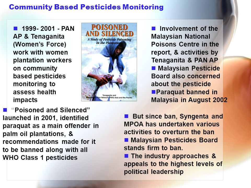 "Community Based Pesticides Monitoring ""Poisoned and Silenced"" launched in 2001, identified paraquat as a main offender in palm oil plantations, & reco"