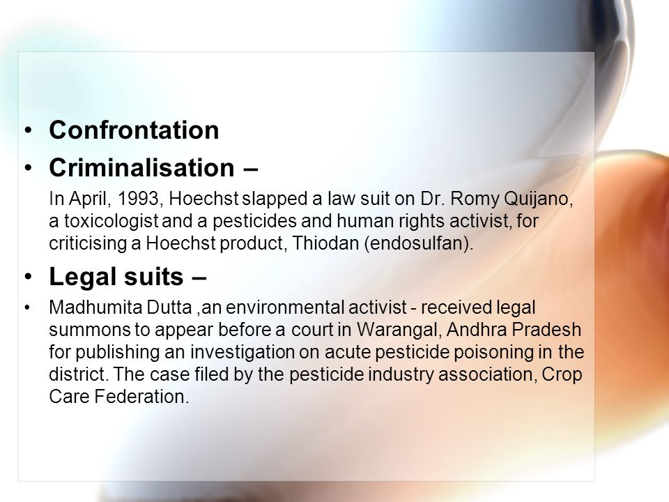 Confrontation Criminalisation – In April, 1993, Hoechst slapped a law suit on Dr. Romy Quijano, a toxicologist and a pesticides and human rights activ